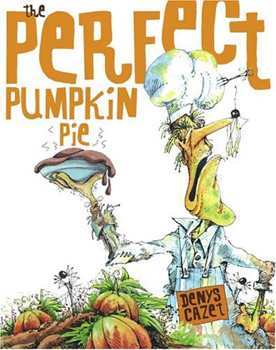 The Perfect Pumpkin Pie by Denys Cazet