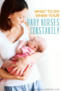 What to do when your baby wants to nurse constantly