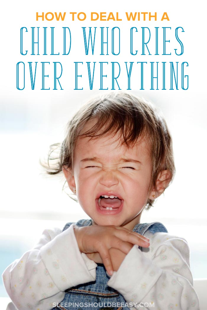 how to deal with a child that cries over everything