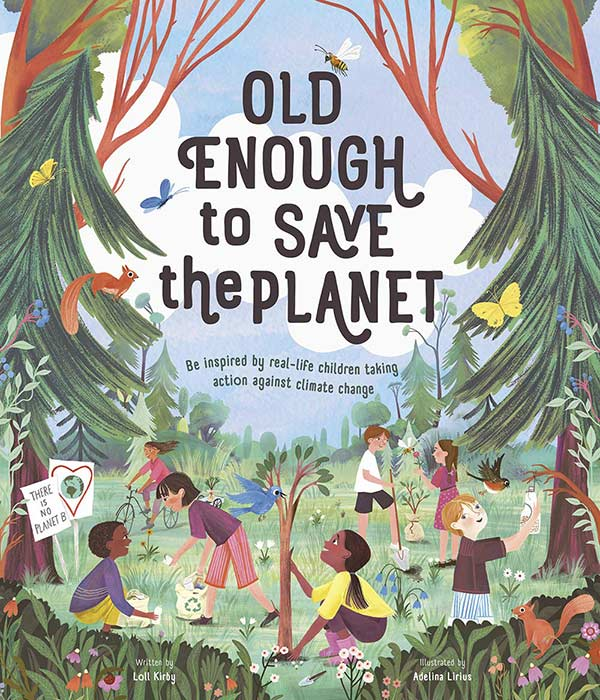 Old Enough to Save the Planet by Loll Kirby