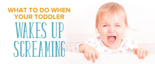 toddler wakes up screaming every morning
