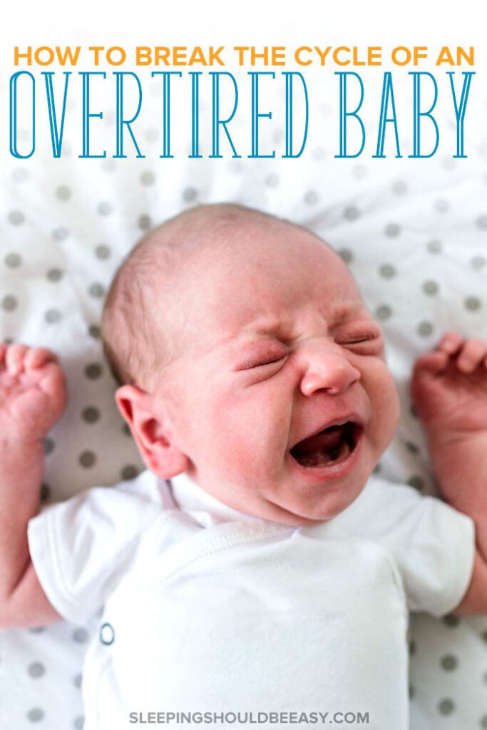 How to Break the Cycle of an Overtired Baby