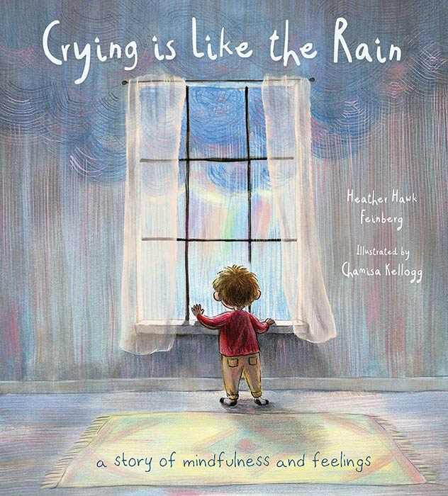 Crying Is Like the Rain by Heather Hawk Feinberg and Chamisa Kellogg