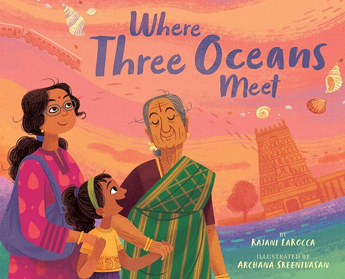 Where Three Oceans Meet by Rajani LaRocca and Archana Sreenivasan