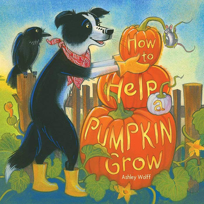 How to Help a Pumpkin Grow by Ashley Wolff