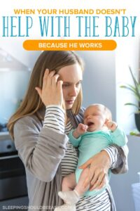 husband doesn't help with baby because he works