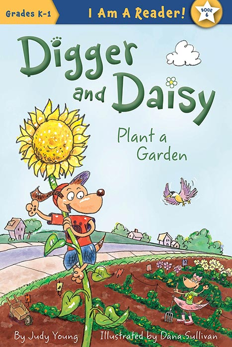 Digger and Daisy Plant a Garden by Judy Young and Dana Sullivan