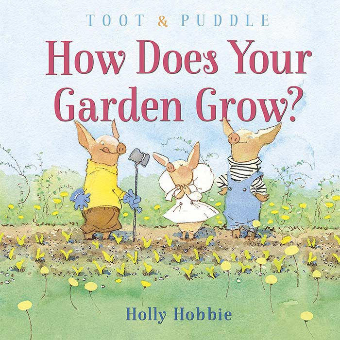 How Does Your Garden Grow? by Holly Hobbie