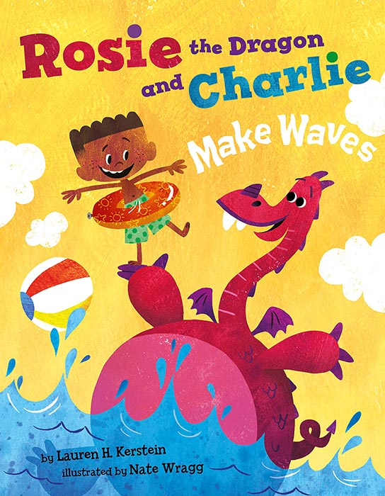 Rosie the Dragon and Charlie Make Waves by Lauren H. Kerstein and Nate Wragg