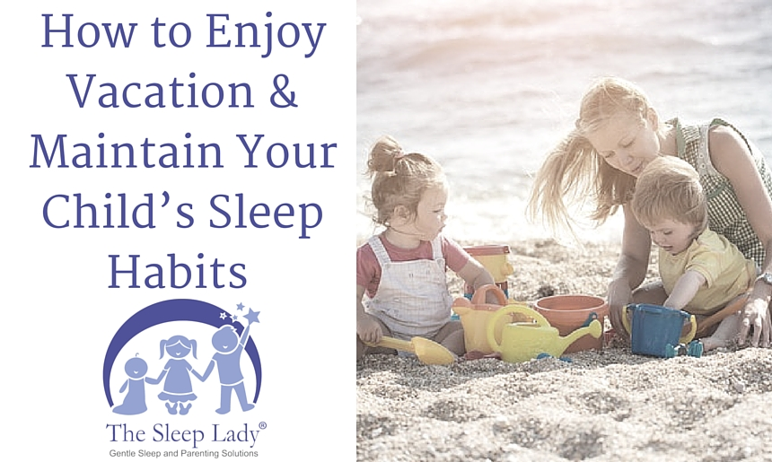 How to Enjoy Vacation AND Maintain Your Child's Sleep Habits