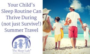 Your Child's Sleep Routine Can Thrive During (not just Survive!) Summer Travel