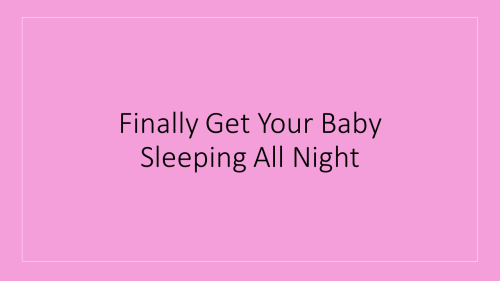 Finally Get Your Baby Sleeping All Night