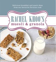 Rachel Khoo's Muesli & Granola: Delicious Breakfast and Snack Ideas from Our Favourite Parisian Cook