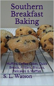 Southern Breakfast Baking: Muffins, Coffee Cakes, Quick Breads, Fritters, Biscuits, Pancakes & Waffles