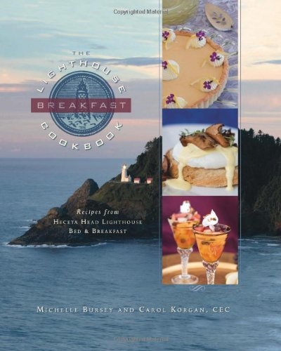 The Lighthouse Breakfast Cookbook: Recipes from Heceta Head Lighthouse Bed & Breakfast