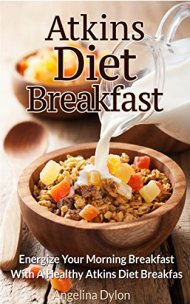 Atkins Diet Breakfast: Energize Your Morning Breakfast with a Healthy Atkins Diet Breakfast