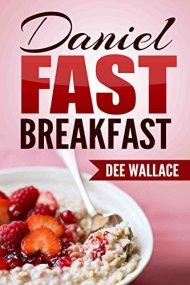 Daniel Fast Breakfast: Daniel Fast Recipes, Daniel Fast Cookbook