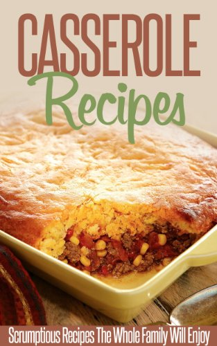 Casserole Recipes: Bake Until Bubbly- Amazing Casserole Recipes For Breakfast, Lunch And Dinner. (Simple Casserole Recipe Series)