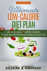 Ultimate Low-calorie Diet Plan: 28 Deliciously Healthy Recipes To Get You To The Best Shape of your Life(low-calorie breakfast,low-calorie lunch,low-calorie dinner,low-calorie desserts)