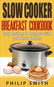 Slow Cooker Breakfast Cookbook. Easy Recipes to Prepare with your Slow Cooker.