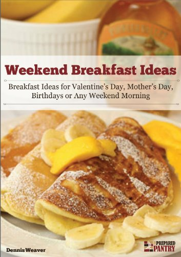 Weekend Breakfast Ideas: Ideas for Valentine's Day, Mother's Day, Birthdays or Any Weekend Morning