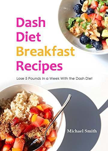 Dash Diet Breakfast Recipes: Lose 5 Pounds In a Week With the Dash Diet