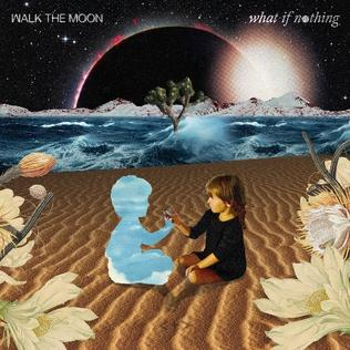 """Walk the Moon """"What If Nothing"""" Album Review"""