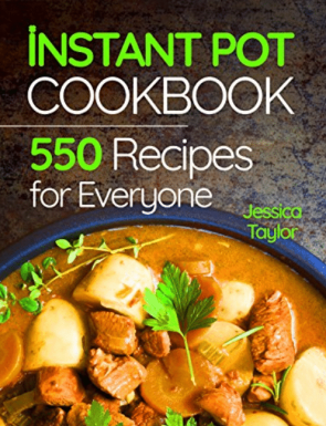 Instant Pot Pressure Cooker Cookbook: 550 Recipes for Any Budget. Simple And Quality Guide For Beginners And Advanced. Vegan Instant Pot Recipes.