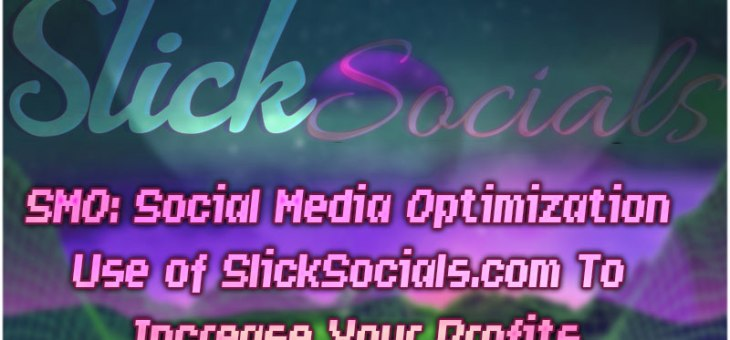 SMO: Social Media Optimization Use of SlickSocials.com To Increase Your Profits