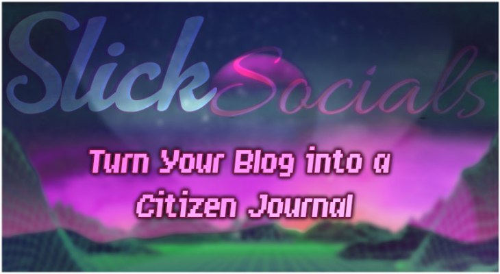Turn Your Blog into a Citizen Journal