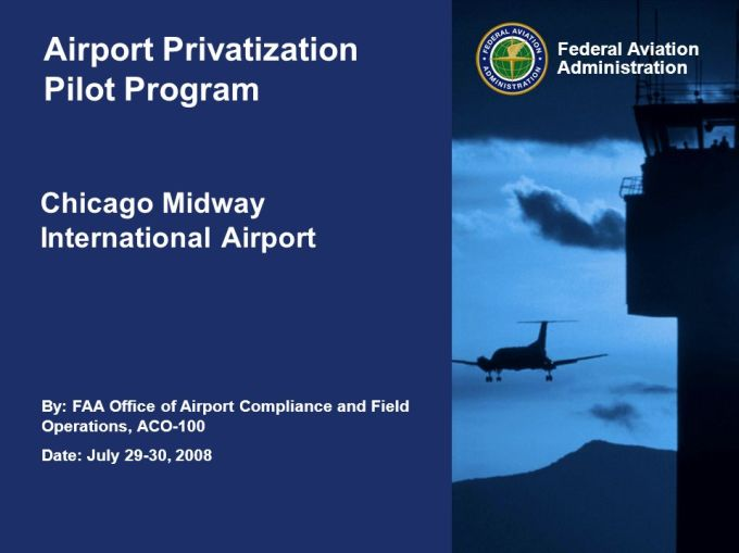 By Faa Office Of Airport Compliance And Field Operations Aco 100 Date July 29 30 2008 Federal Aviation Administration Airport Privatization Pilot Program Ppt Download