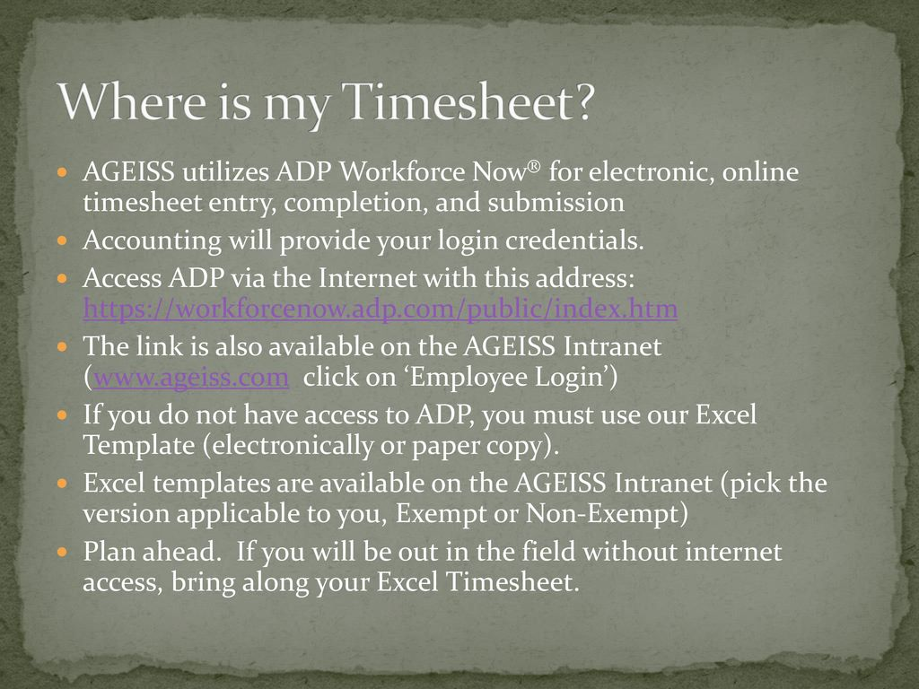 T AGEISS Accounting Manager P  O  Box 6126 Longmont  CO Phone  Fax     Where is my Timesheet AGEISS utilizes ADP Workforce Now       for electronic   online timesheet entry