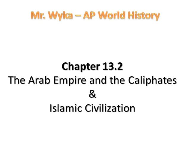 Chapter   The Arab Empire And The Caliphates Islamic Civilization