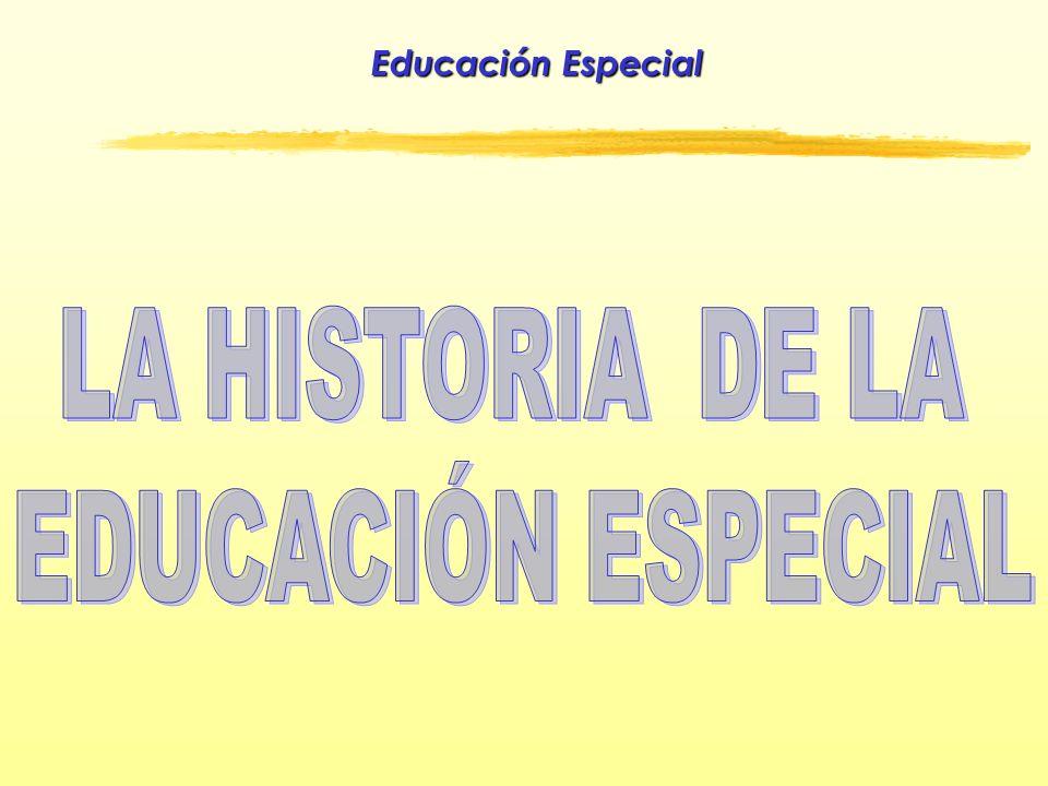 Educacin Especial LA HISTORIA DE LA EDUCACIN ESPECIAL