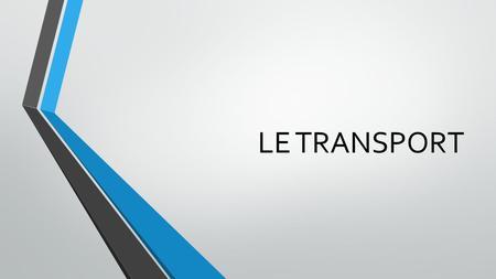 LE TRANSPORT Choix Du Mode De Transport La Nature Des