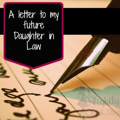 A Letter To My Future Daughter In Law Slightly Off Kilter