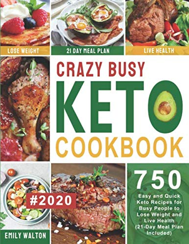 Crazy Busy Keto Cookbook #2020: 750 Easy and Quick Keto Recipes for Busy People to Lose Weight and Live Health (21-Day Meal Plan Included) Paperback – December 3, 2019