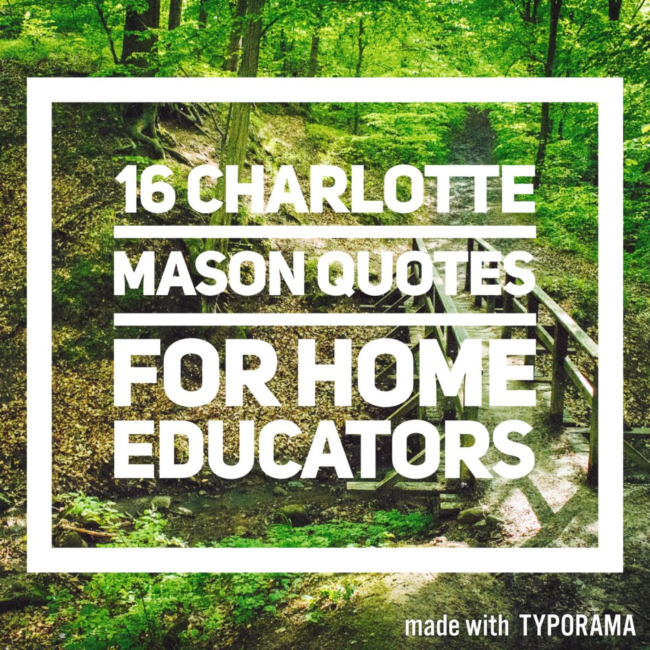 16 Charlotte Mason quotes for homeschoolers.