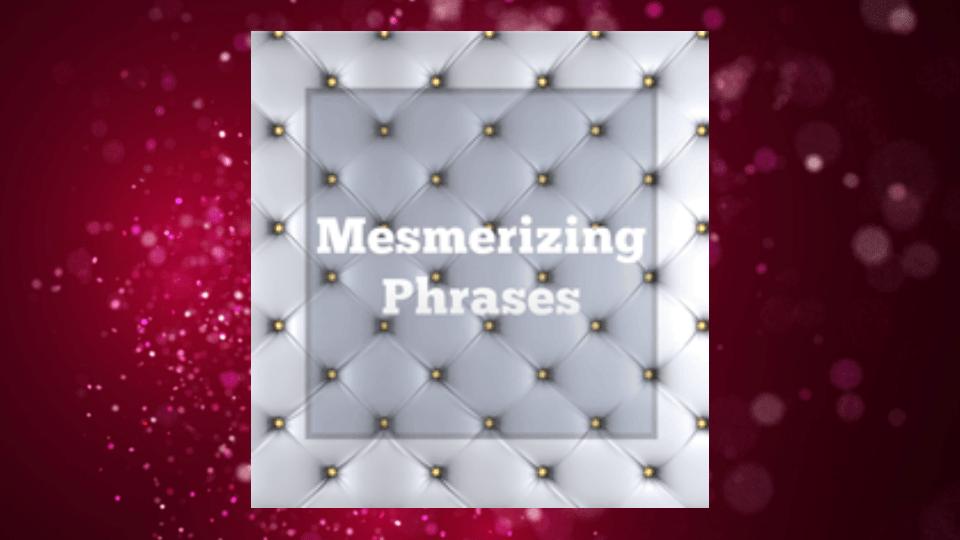 Mesmerizing Phrases by Debra Aros
