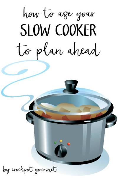Using your Slow Cooker to Plan Ahead
