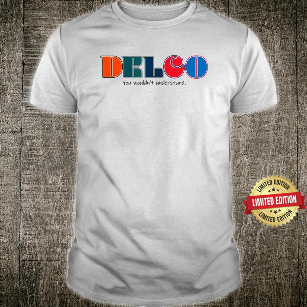 Delco, you wouldn't understand Shirt