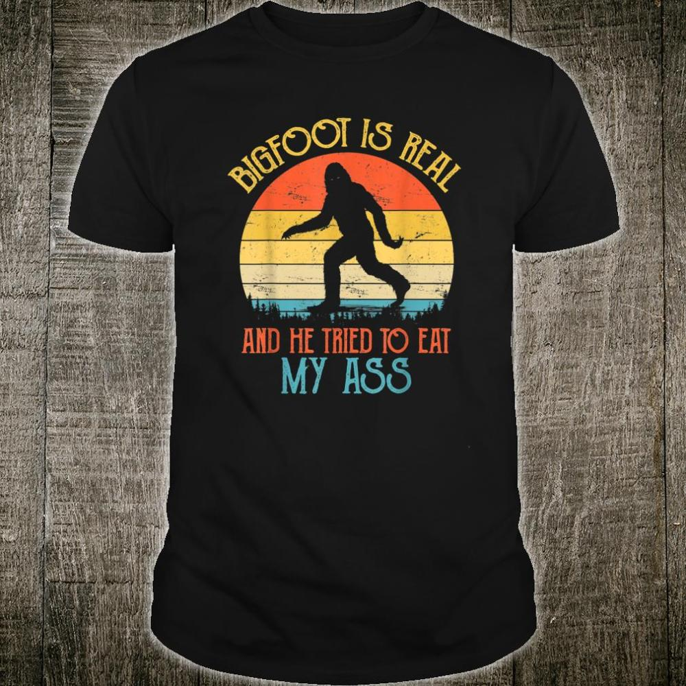 Bigfoot is Real And He Tried to Eat My Ass Shirt