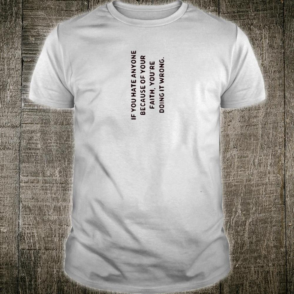 I you hate anyone because of your faith you're doing it wrong shirt