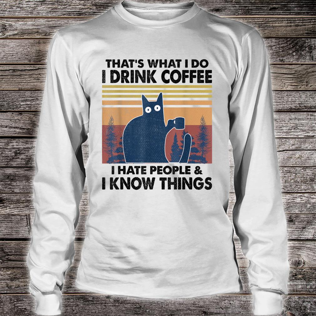 That's What I do I drink coffee I hate people funny cat Shirt Long sleeved