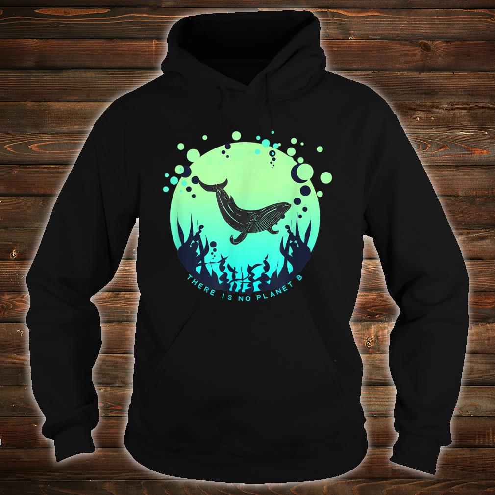 'There Is No Planet B' Shirt hoodie