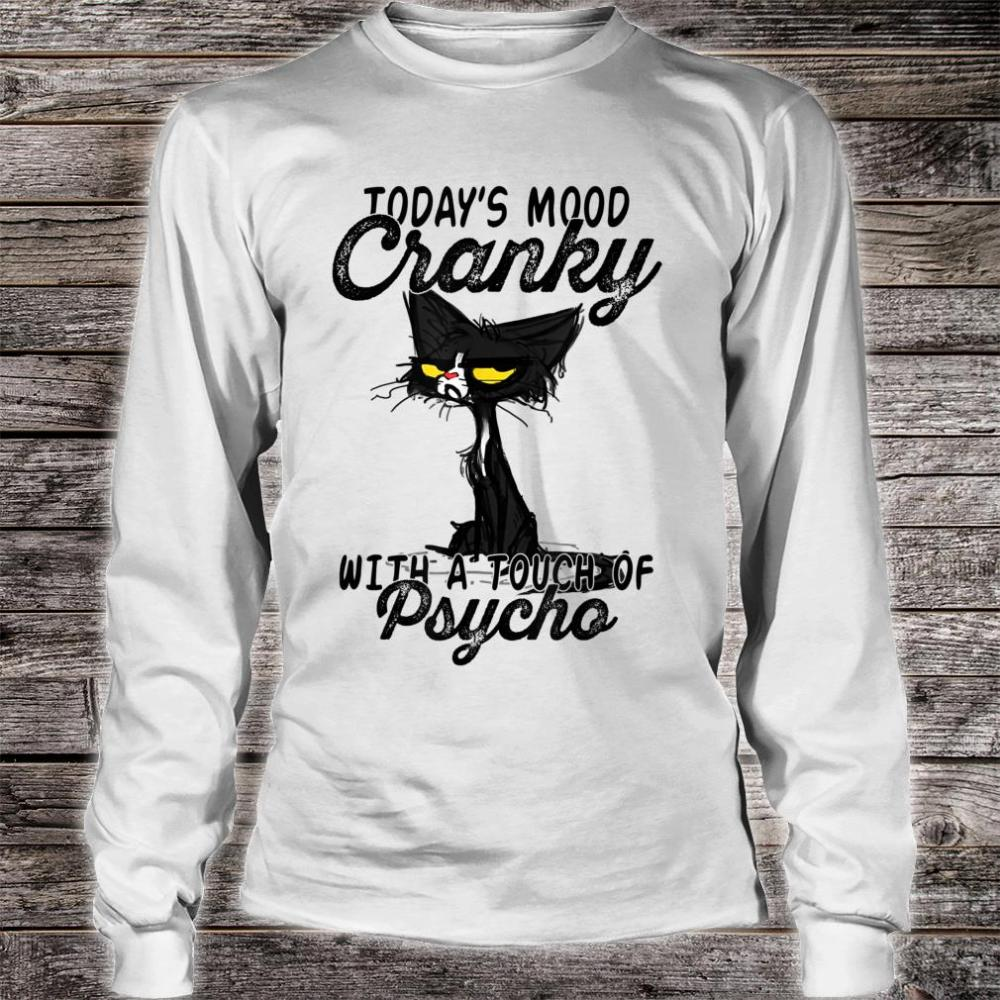 Today's mood cranky with a touch of psycho cat Shirt long sleeved