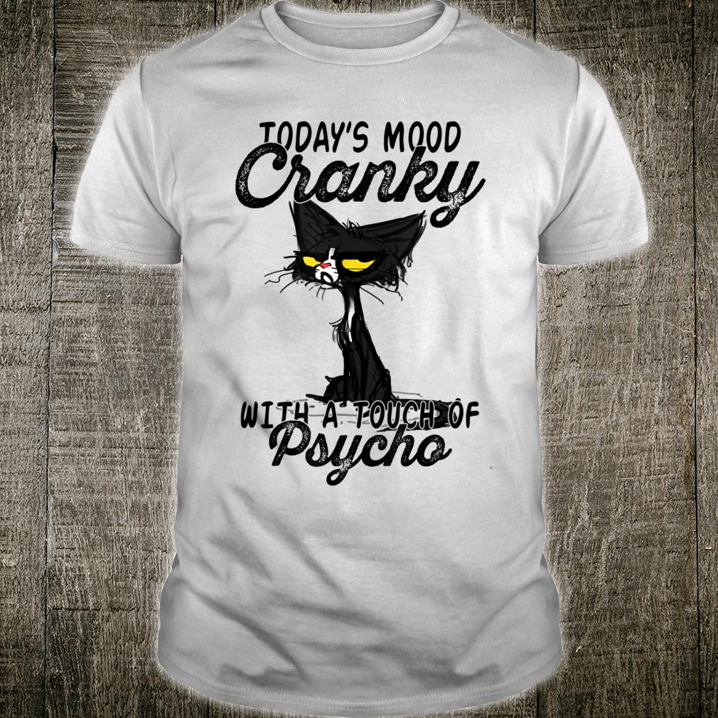 Today's mood cranky with a touch of psycho cat Shirt
