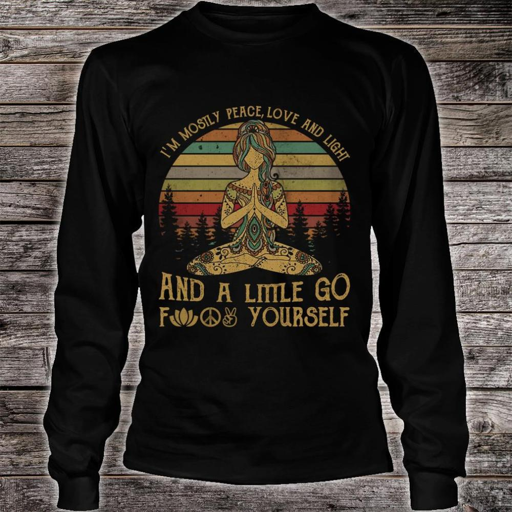 Yoga girl I'm mostly peace love and light and a little go fuck yourself shirt long sleeved