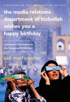 Bookcover of The Media Relations Department of Hizbollah Wishes You a Happy Birthday by Neil MacFarquhar