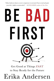 10 Books on the Future of Business - Be Bad First: Get Good at Things Fast to Stay Ready for the Future